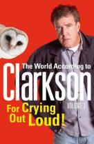 for-crying-out-loud-the-world-according-to-clarkson-volume-3
